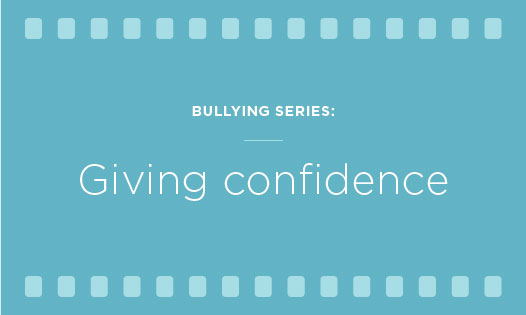 bullying series: giving confidence