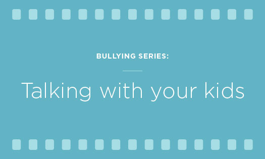 Bullying series: talking with your kids