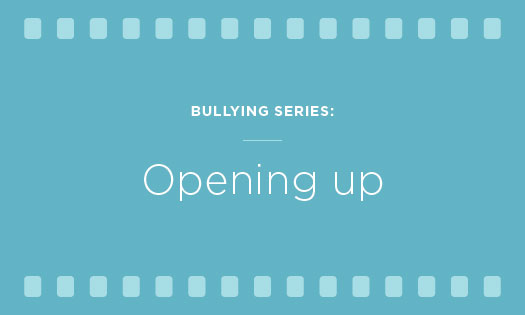 bullying series: opening up